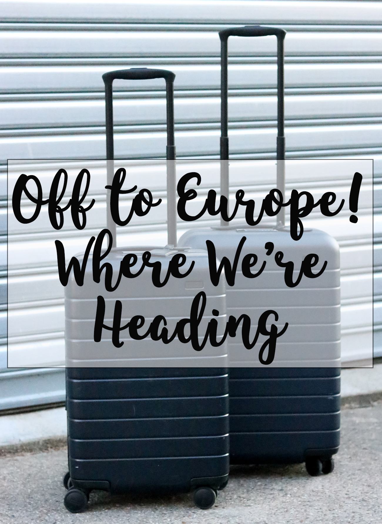 Europe Trip - Where We're Heading